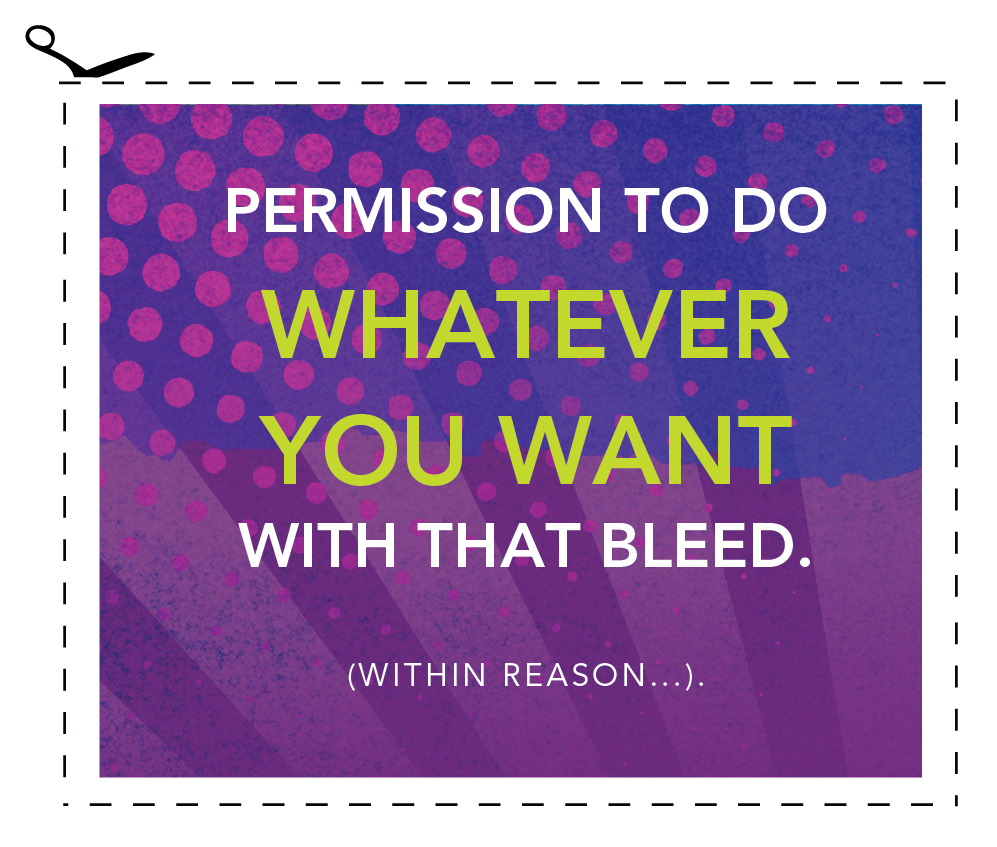 Permission to do whatever you want with that Bleed (Within reason...)