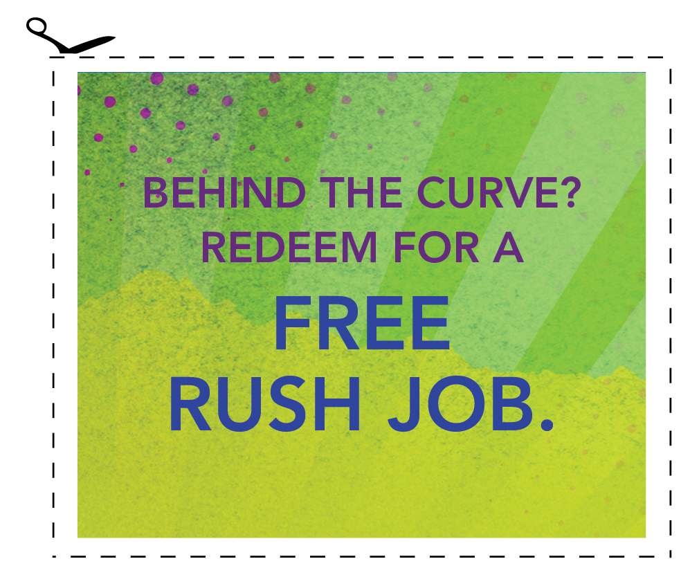 Behind the curve? Redeem for a free rush job.