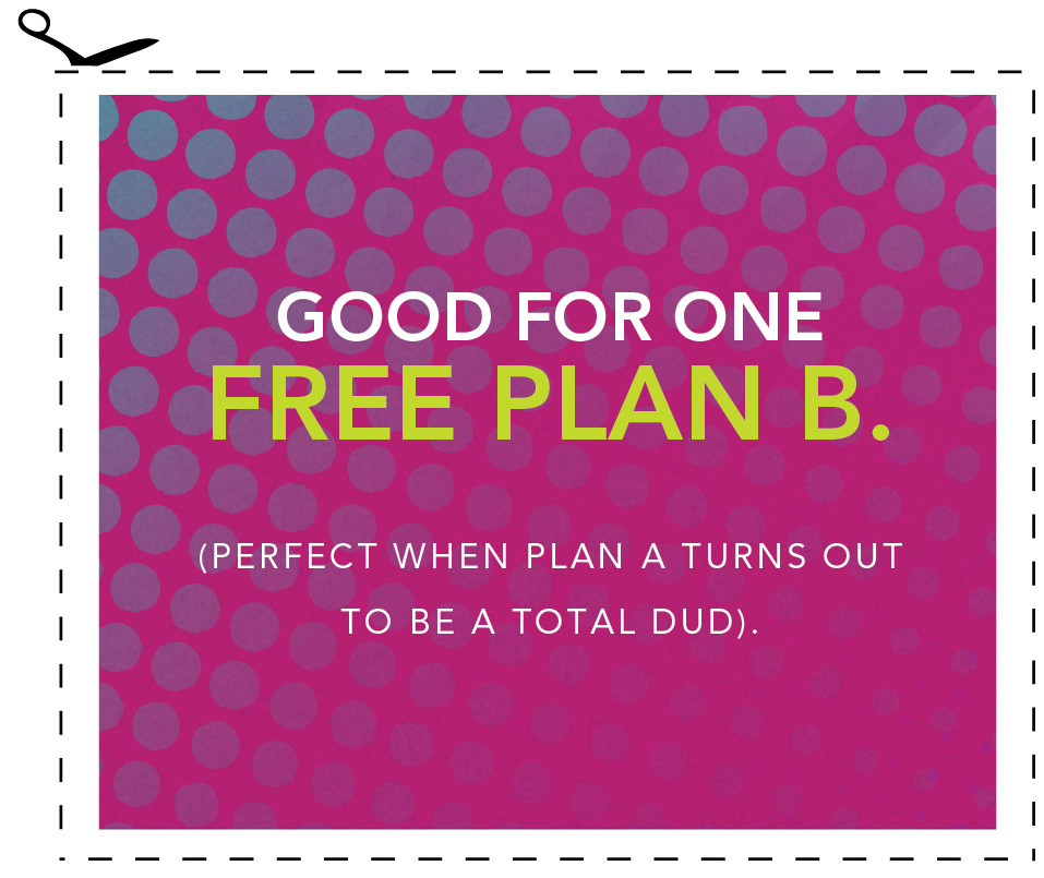 Good for one free plan B (perfect when plan A turns out to be a total dud).